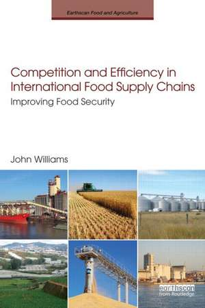 Competition and Efficiency in International Food Supply Chains:  Improving Food Security de John Williams