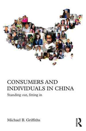 Consumers and Individuals in China:  Standing Out, Fitting in de Michael Griffiths