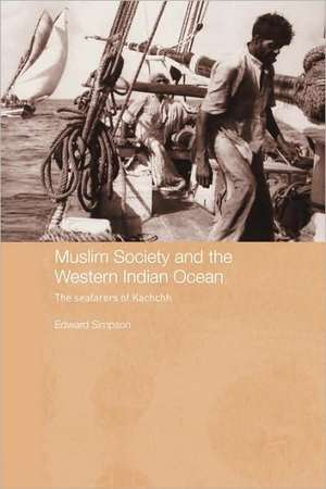 Muslim Society and the Western Indian Ocean:  The Seafarers of Kachchh de Edward Simpson