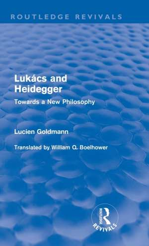 Lukács and Heidegger (Routledge Revivals) de Lucien Goldmann