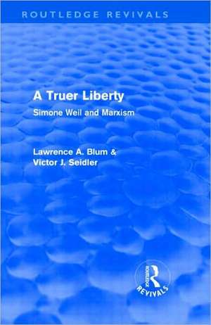 A Truer Liberty (Routledge Revivals) de Laurence A. Blum