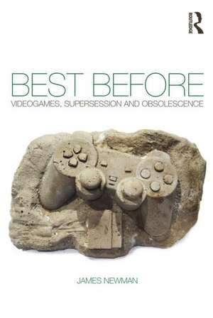 Best Before: Videogames, Supersession and Obsolescence imagine