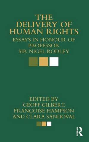 The Delivery of Human Rights:  Essays in Honour of Professor Sir Nigel Rodley de Geoff Gilbert