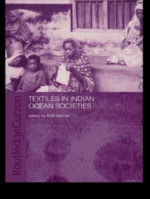 Textiles in Indian Ocean Societies de Ruth Barnes