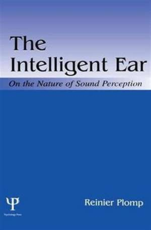 The Intelligent Ear:  On the Nature of Sound Perception de Reinier Plomp