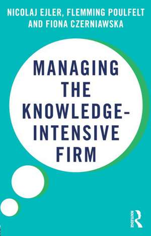 Managing the Knowledge-Intensive Firm de Nicolaj Ejler