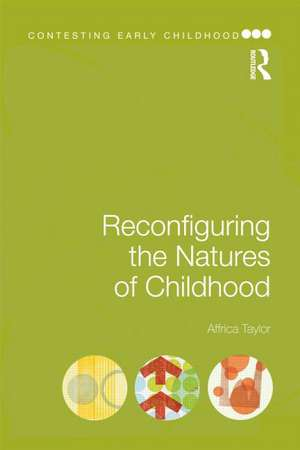 Reconfiguring the Natures of Childhood de Affrica Taylor