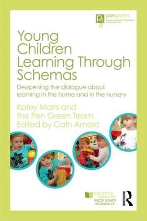 Young Children Learning Through Schemas de Katey Mairs