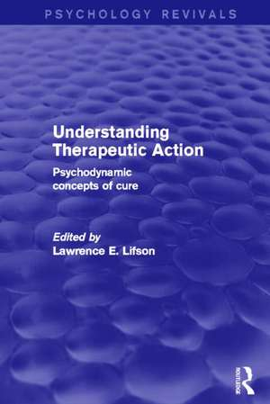 Understanding Therapeutic Action (Psychology Revivals)
