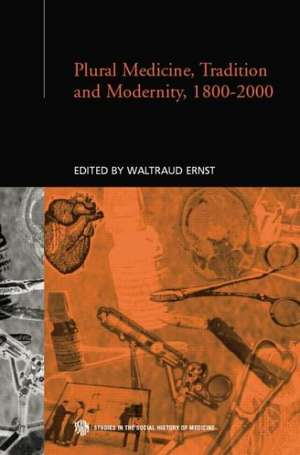 Plural Medicine, Tradition and Modernity, 1800-2000