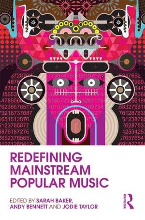 Redefining Mainstream Popular Music de Sarah Baker
