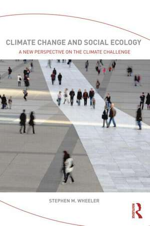 Climate Change and Social Ecology:  A New Perspective on the Climate Challenge de Stephen M. Stephen