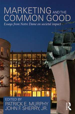 Marketing and the Common Good: Essays from Notre Dame on Societal Impact imagine
