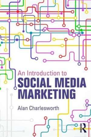An Introduction to Social Media Marketing de Alan Charlesworth