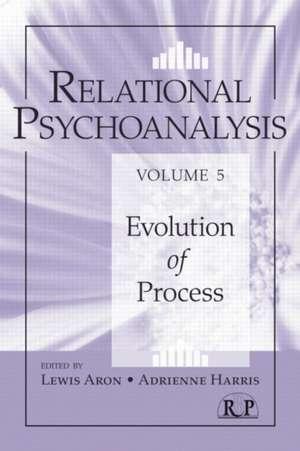 Relational Psychoanalysis, Volume 5:  Evolution of Process de Lewis Aron