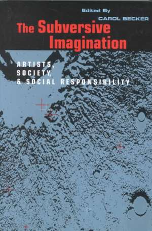 The Subversive Imagination:  The Artist, Society and Social Responsiblity de Becker Carol