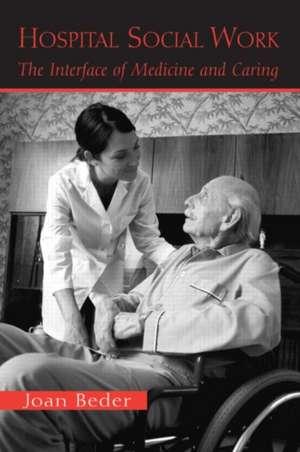 Hospital Social Work:  The Interface of Medicine and Caring de Joan Beder