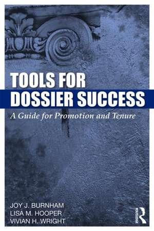 Tools for Dossier Success:  A Guide for Promotion and Tenure de Joy Burnham