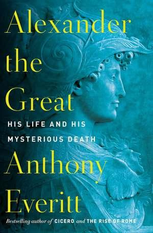Alexander The Great de Anthony Everitt