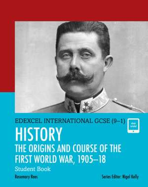 Edexcel International GCSE (9-1) History The Origins and Course of the First World War, 1905-18 Student Book