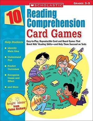 10 Reading Comprehension Card Games:  Easy-To-Play, Reproducible Card and Board Games That Boost Kids' Reading Skills-And Help Them Succeed on Tests de Elaine Richard