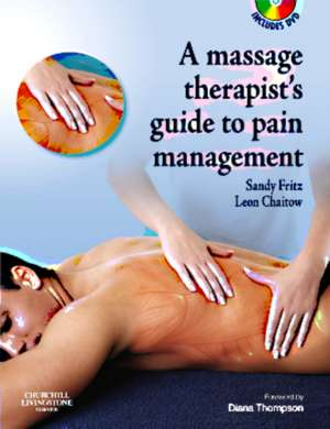 The Massage Therapist's Guide to Pain Management with CD-ROM de Sandy Fritz