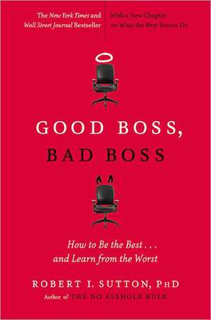 Good Boss, Bad Boss: How to Be the Best... and Learn from the Worst de Robert I. Sutton
