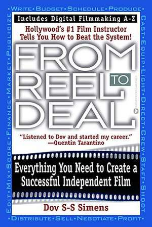 From Reel to Deal: Everything You Need to Create a Successful Independent Film de Dov S-S Simens