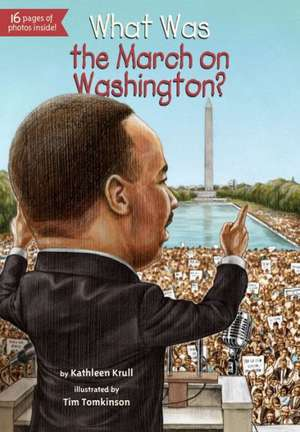 What Was the March on Washington? de Kathleen Krull