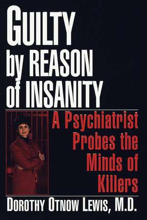 Guilty by Reason of Insanity de Dorothy Otnow Lewis, Ph.D.