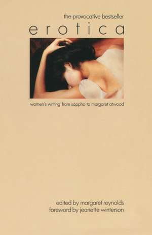 Erotica:  Women's Writing from Sappho to Margaret Atwood de Margaret Reynolds