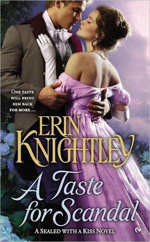 A Taste for Scandal:  A Sealed with a Kiss Novel de Erin Knightley