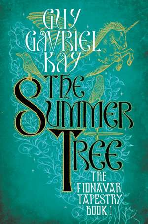 Summer Tree, The:  Book One of the Fionavar Tapestry de Guy Gavriel Kay