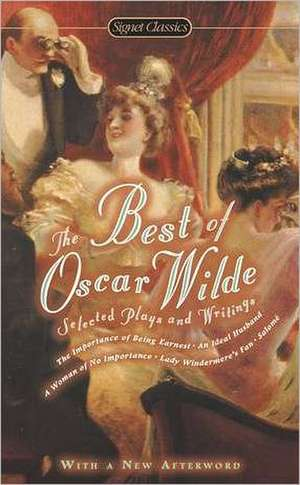 The Best of Oscar Wilde:  Selected Plays and Literary Criticism de Oscar Wilde
