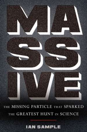 Massive: The Missing Particle That Sparked the Greatest Hunt in Science de Ian Sample