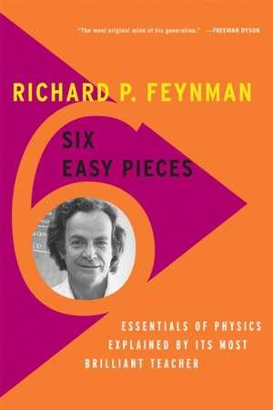 Six Easy Pieces: Essentials of Physics Explained by Its Most Brilliant Teacher de Richard P. Feynman