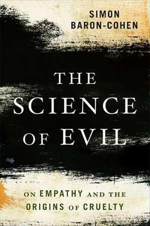 The Science of Evil: On Empathy and the Origins of Cruelty de Simon Baron-Cohen