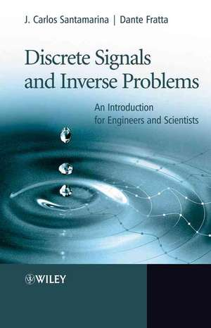 Discrete Signals and Inverse Problems: An Introduction for Engineers and Scientists de J. Carlos Santamarina