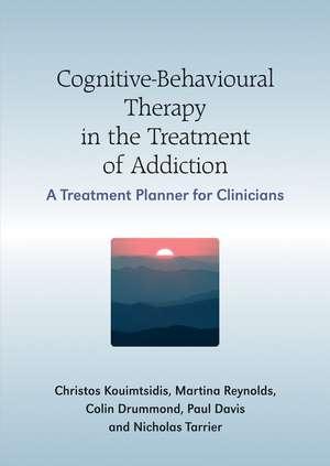 Cognitive–Behavioural Therapy in the Treatment of Addiction: A Treatment Planner for Clinicians de Christos Kouimtsidis