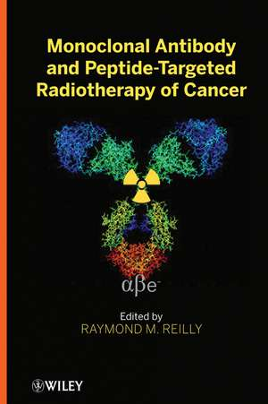 Monoclonal Antibody and Peptide–Targeted Radiotherapy of Cancer