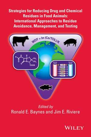 Strategies for Reducing Drug and Chemical Residues in Food Animals: International Approaches to Residue Avoidance, Management, and Testing de Ronald E. Baynes