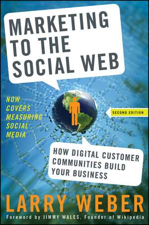 Marketing to the Social Web: How Digital Customer Communities Build Your Business de Larry Weber