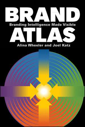 Brand Atlas: Branding Intelligence Made Visible de Alina Wheeler