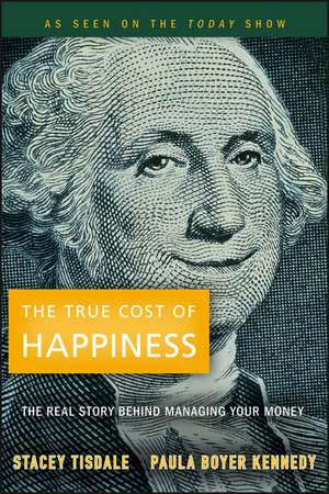 The True Cost of Happiness: The Real Story Behind Managing Your Money de Stacey Tisdale