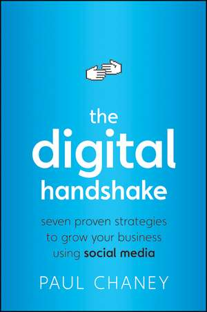 The Digital Handshake: Seven Proven Strategies to Grow Your Business Using Social Media de Paul Chaney