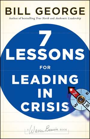 Seven Lessons for Leading in Crisis de Bill George