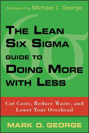 The Lean Six Sigma Guide to Doing More With Less