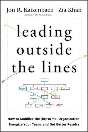 Leading Outside the Lines: How to Mobilize the Informal Organization, Energize Your Team, and Get Better Results de Jon R. Katzenbach