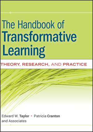 The Handbook of Transformative Learning: Theory, Research, and Practice de Edward W. Taylor