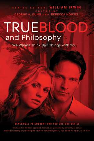 True Blood and Philosophy: We Wanna Think Bad Things with You de William Irwin